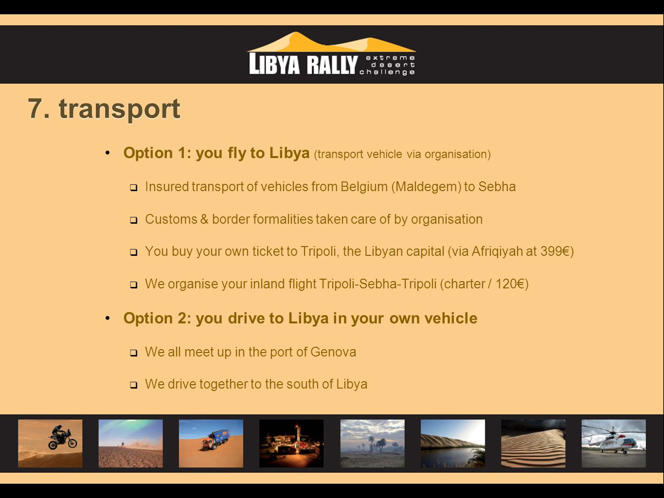 Option 1: you fly to Libya (transport vehicle via organisation)