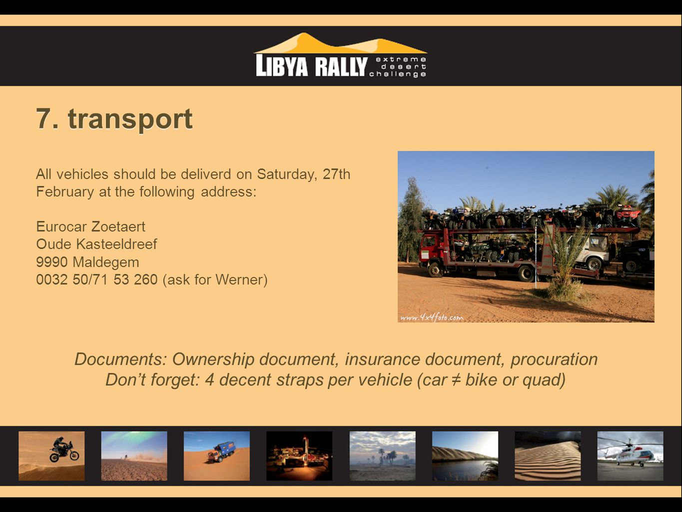 7. transport All vehicles should be deliverd on Saturday, 27th February at the following address: Eurocar Zoetaert.