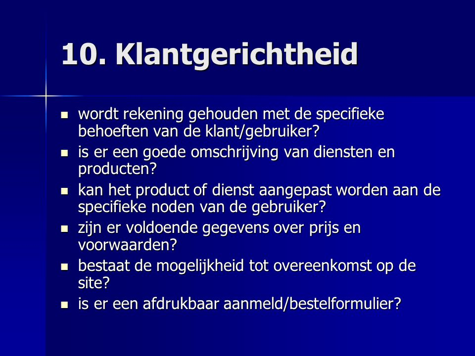 10. Klantgerichtheid wordt rekening gehouden met de specifieke behoeften van de klant/gebruiker