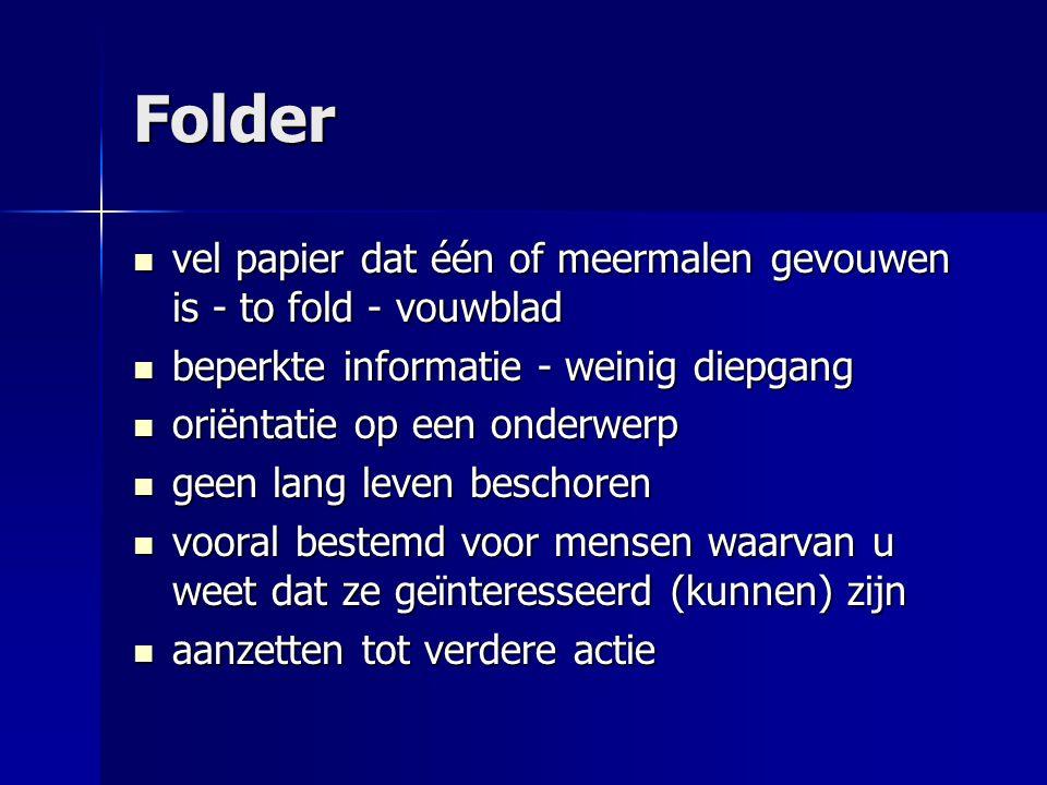 Folder vel papier dat één of meermalen gevouwen is - to fold - vouwblad. beperkte informatie - weinig diepgang.