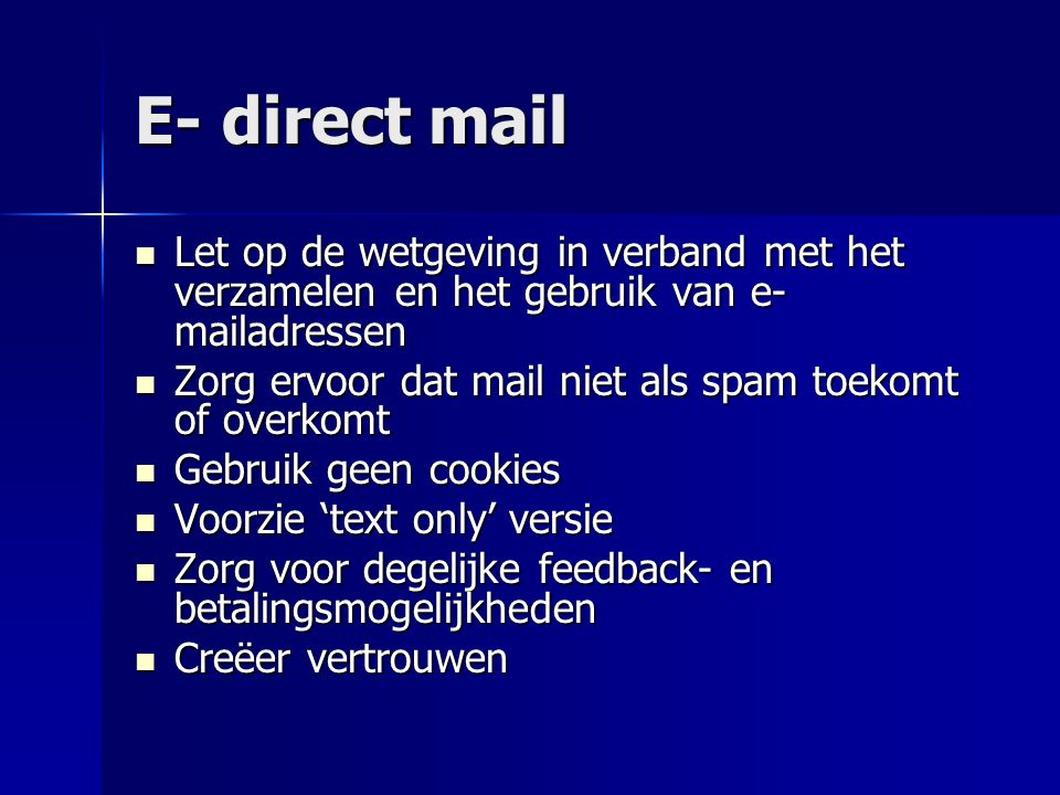 E- direct mail Let op de wetgeving in verband met het verzamelen en het gebruik van e-mailadressen.