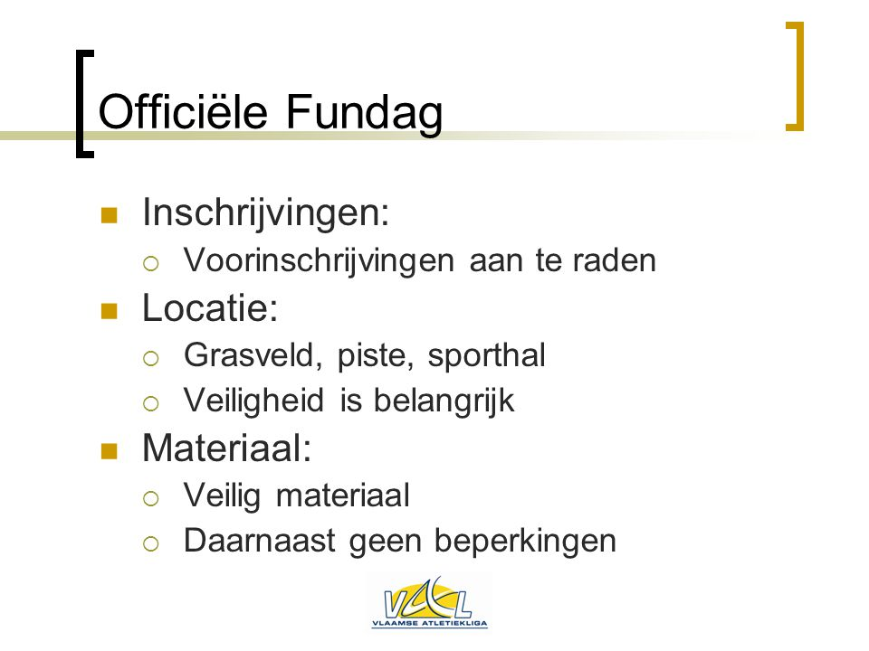 Officiële Fundag Inschrijvingen: Locatie: Materiaal: