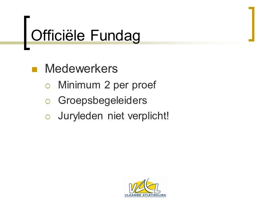 Officiële Fundag Medewerkers Minimum 2 per proef Groepsbegeleiders