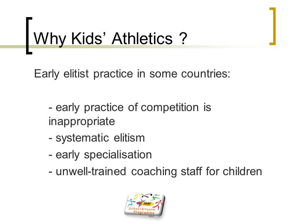 Why Kids' Athletics Early elitist practice in some countries: