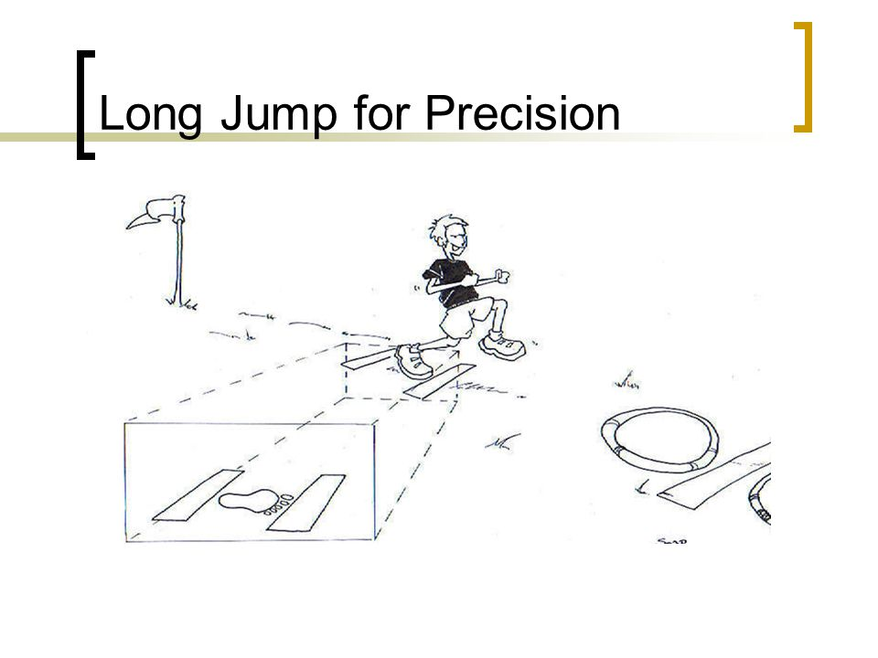 Long Jump for Precision