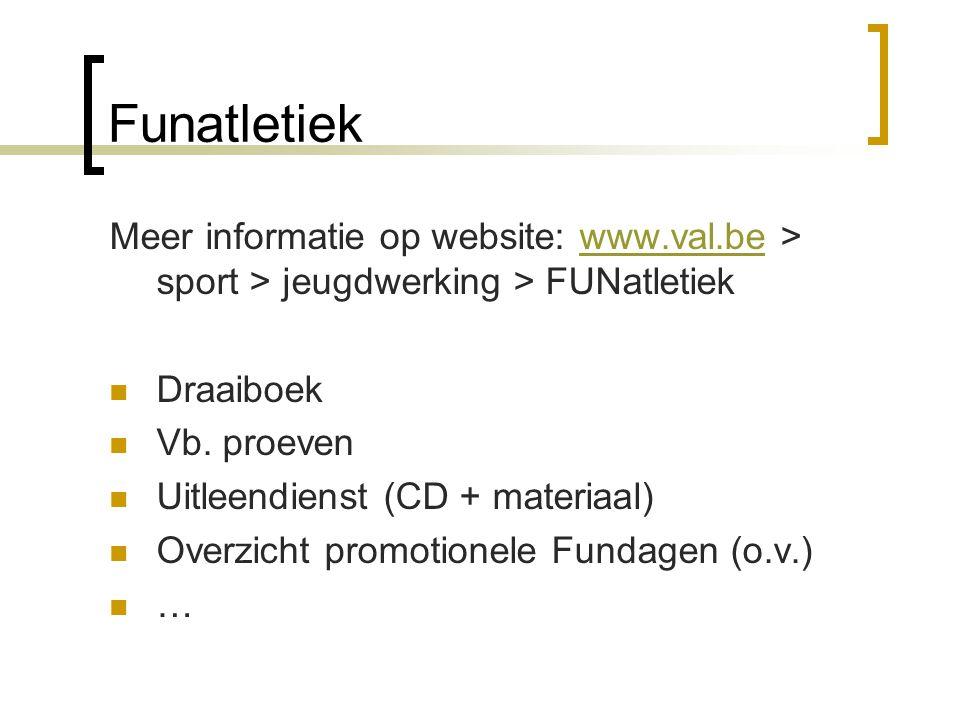 Funatletiek Meer informatie op website: www.val.be > sport > jeugdwerking > FUNatletiek. Draaiboek.