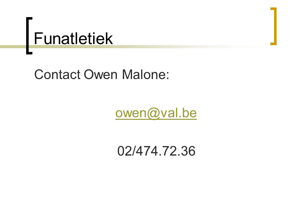 Funatletiek Contact Owen Malone: owen@val.be 02/474.72.36