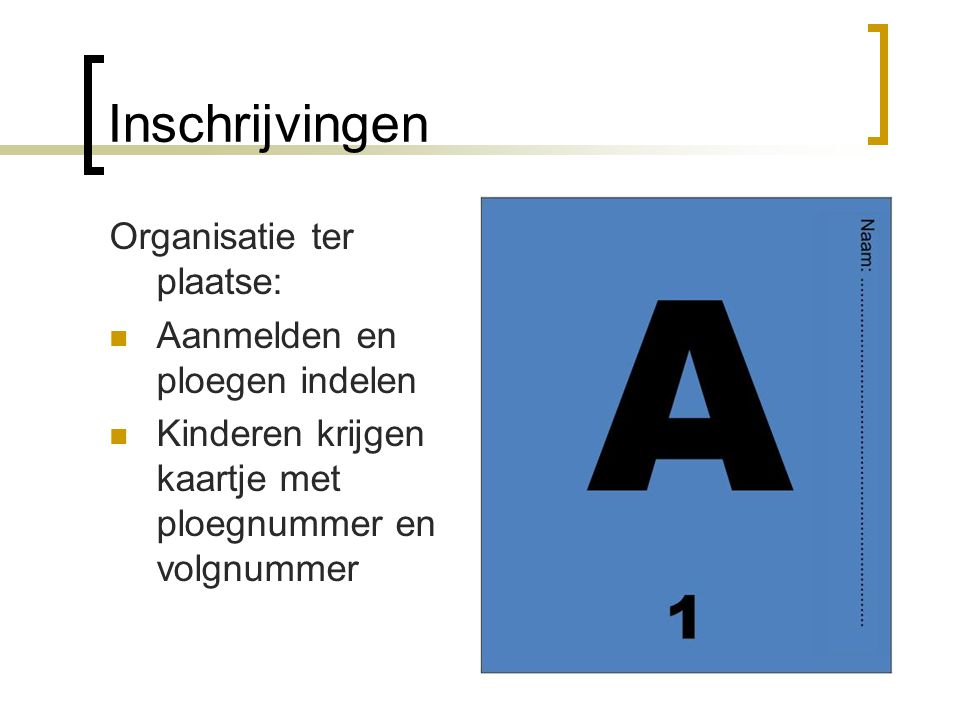 Inschrijvingen Organisatie ter plaatse: Aanmelden en ploegen indelen