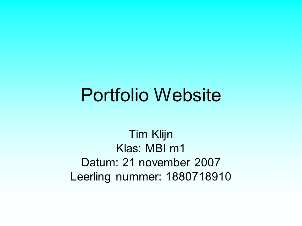 Portfolio Website Tim Klijn Klas: MBI m1 Datum: 21 november 2007