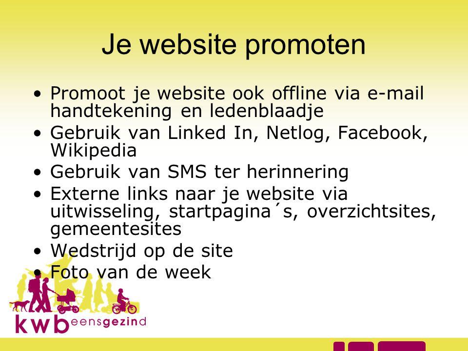 Je website promoten Promoot je website ook offline via e-mail handtekening en ledenblaadje. Gebruik van Linked In, Netlog, Facebook, Wikipedia.
