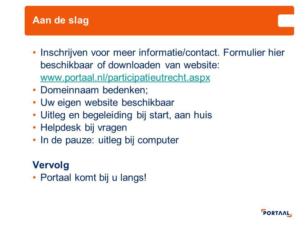 Aan de slag Inschrijven voor meer informatie/contact. Formulier hier beschikbaar of downloaden van website: www.portaal.nl/participatieutrecht.aspx.