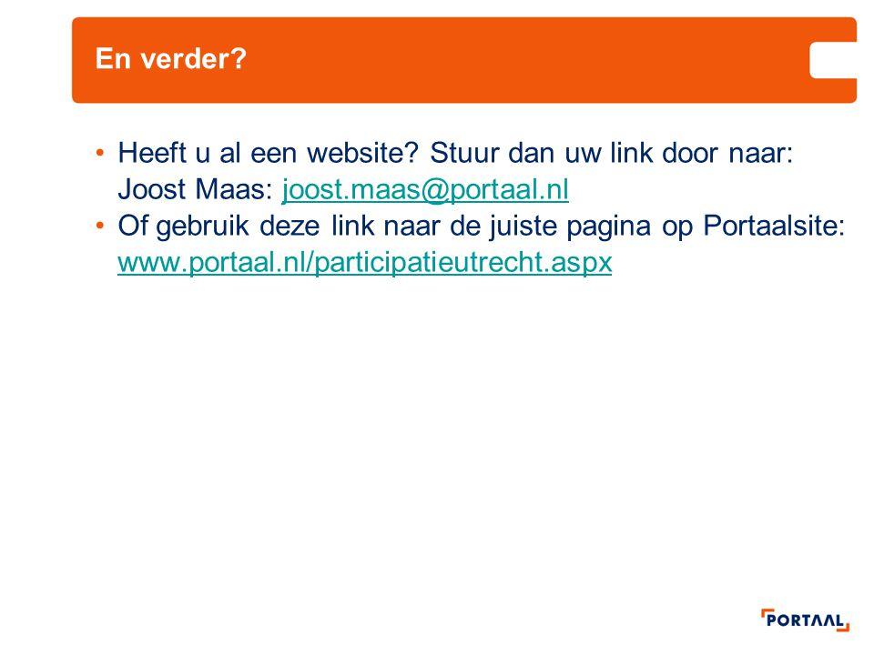 En verder Heeft u al een website Stuur dan uw link door naar: Joost Maas: joost.maas@portaal.nl.