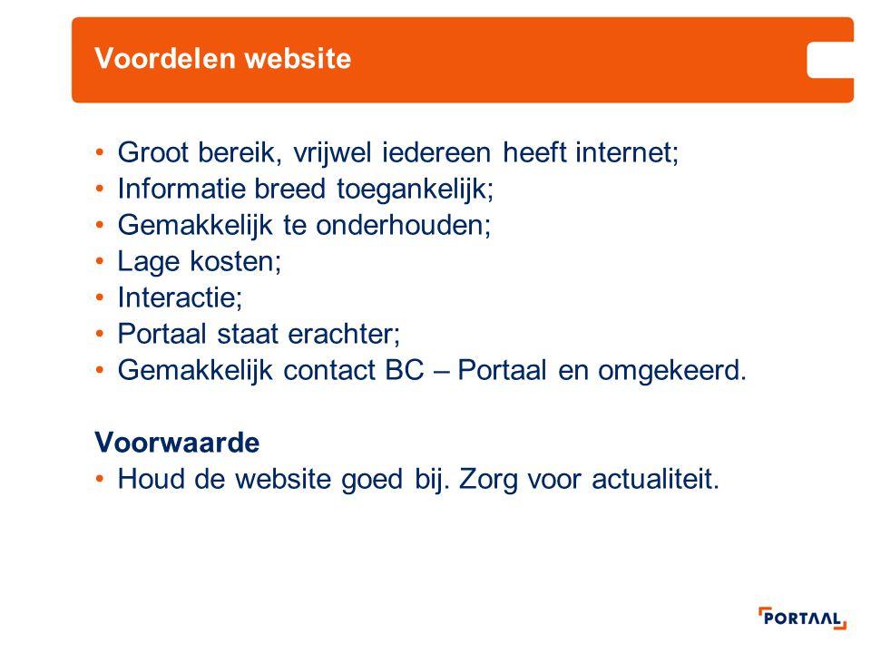 Voordelen website Groot bereik, vrijwel iedereen heeft internet; Informatie breed toegankelijk; Gemakkelijk te onderhouden;