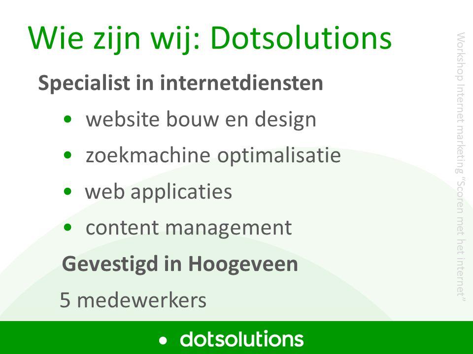 Workshop Zoekmachine optimalisatie Wie zijn wij: Dotsolutions