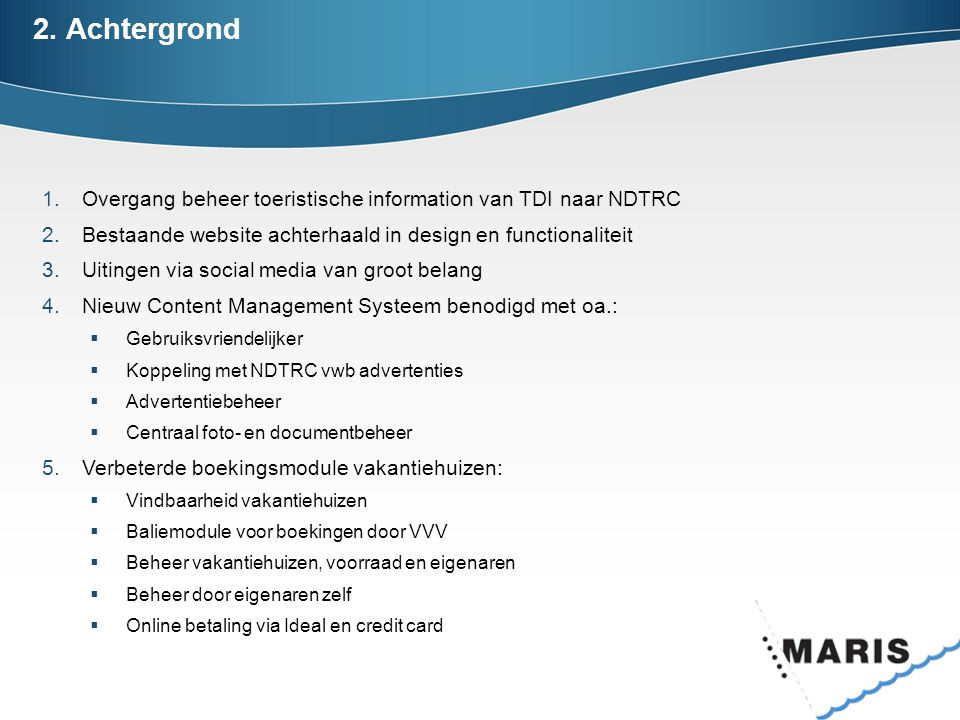 2. Achtergrond Overgang beheer toeristische information van TDI naar NDTRC. Bestaande website achterhaald in design en functionaliteit.