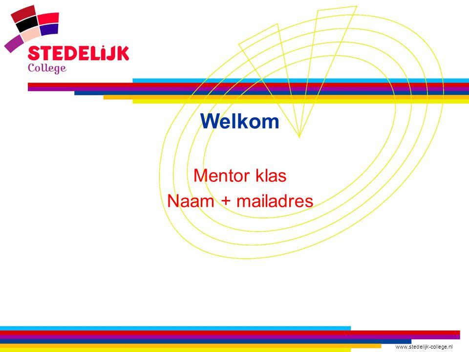Welkom Mentor klas Naam + mailadres www.stedelijk-college.nl
