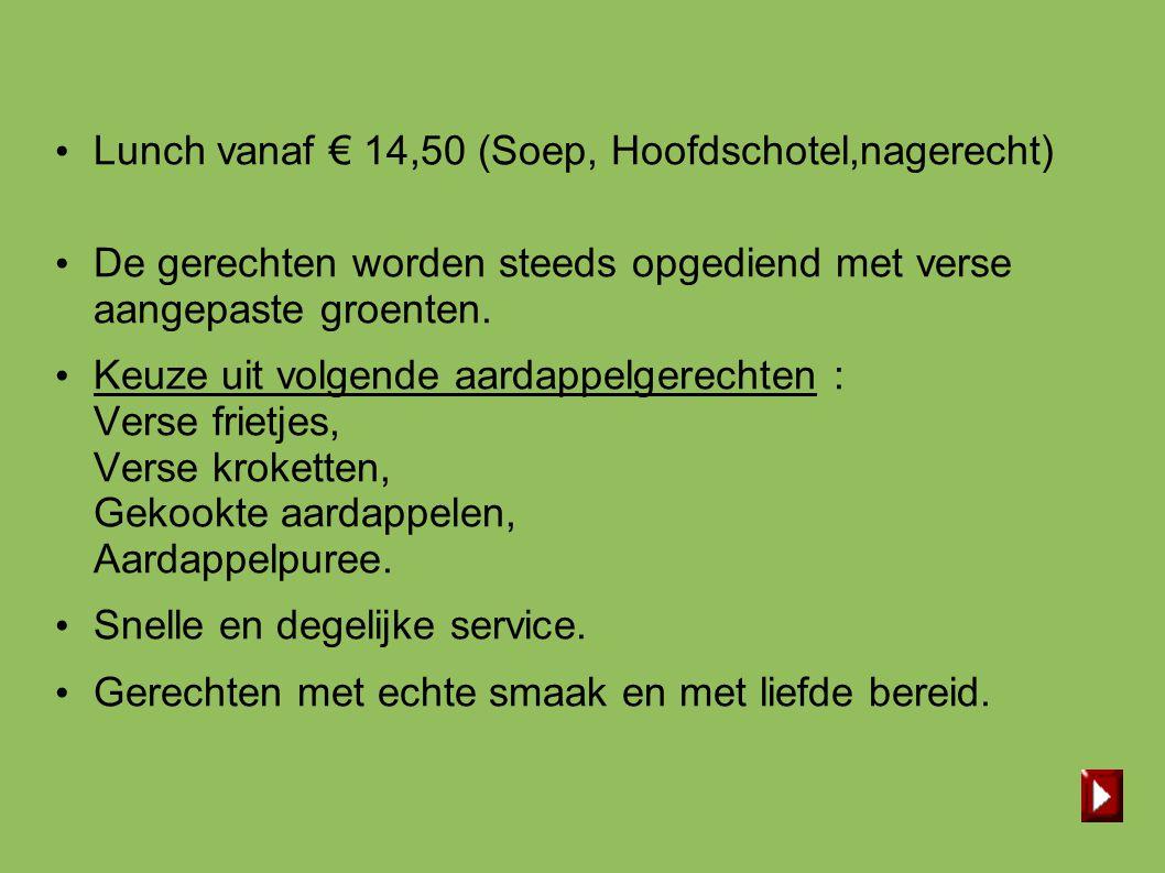 Lunch vanaf € 14,50 (Soep, Hoofdschotel,nagerecht)