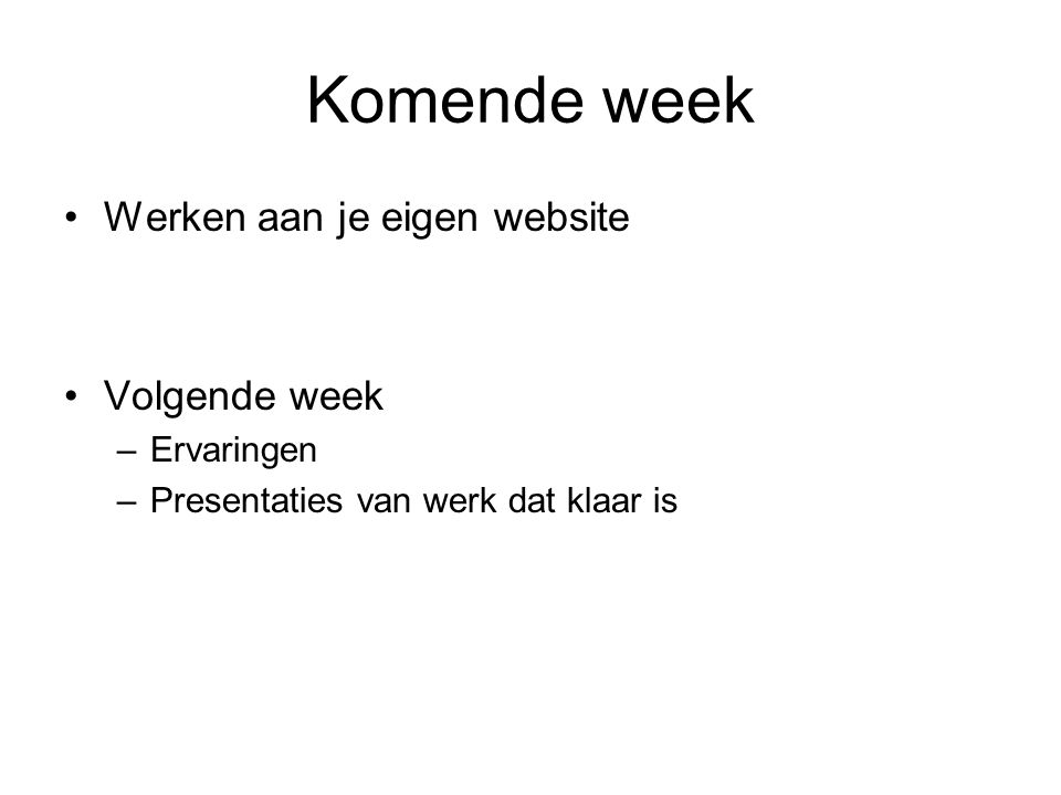Komende week Werken aan je eigen website Volgende week Ervaringen
