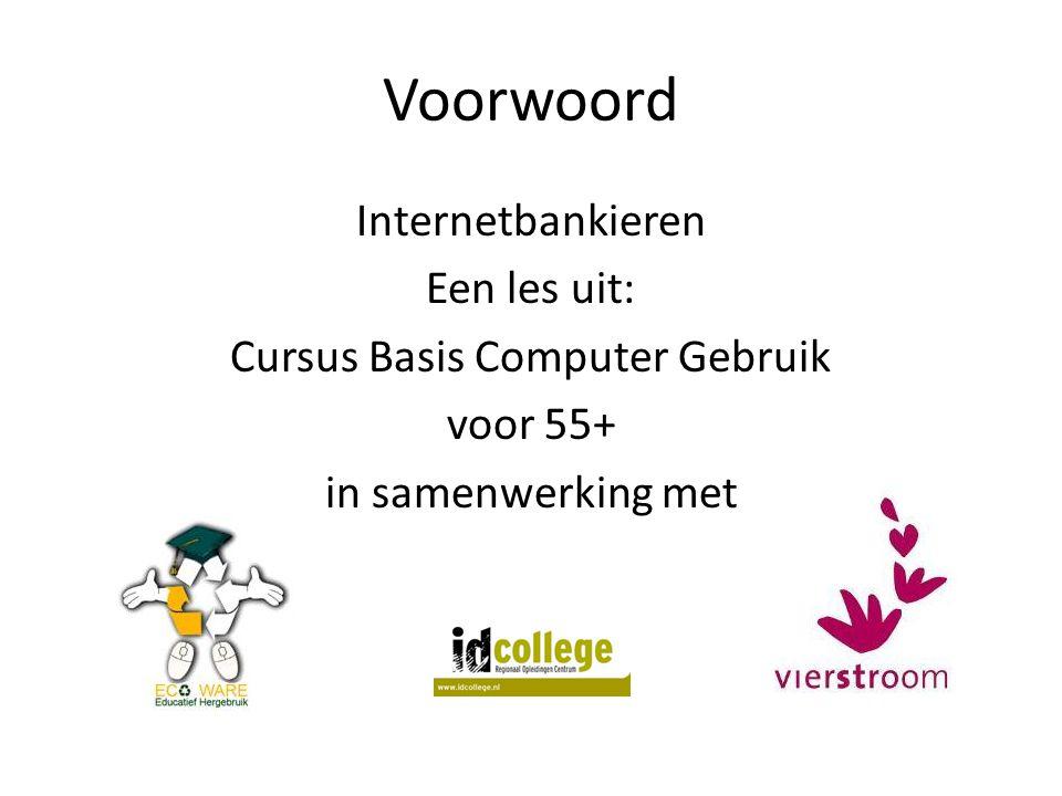 Voorwoord Internetbankieren Een les uit: Cursus Basis Computer Gebruik voor 55+ in samenwerking met