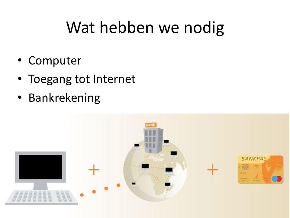 Wat hebben we nodig Computer Toegang tot Internet Bankrekening