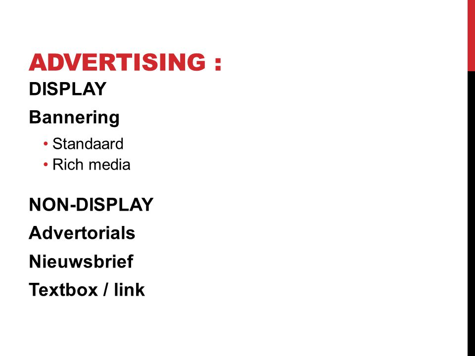 ADVERTISING : DISPLAY Bannering NON-DISPLAY Advertorials Nieuwsbrief