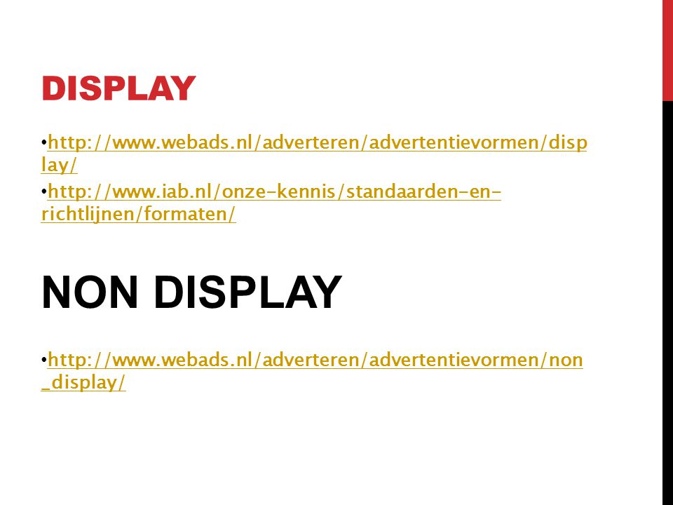 DISPLAY http://www.webads.nl/adverteren/advertentievormen/display/ http://www.iab.nl/onze-kennis/standaarden-en-richtlijnen/formaten/
