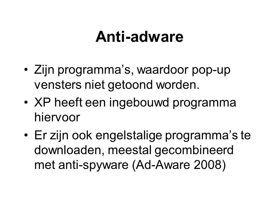 Anti-adware Zijn programma's, waardoor pop-up vensters niet getoond worden. XP heeft een ingebouwd programma hiervoor.