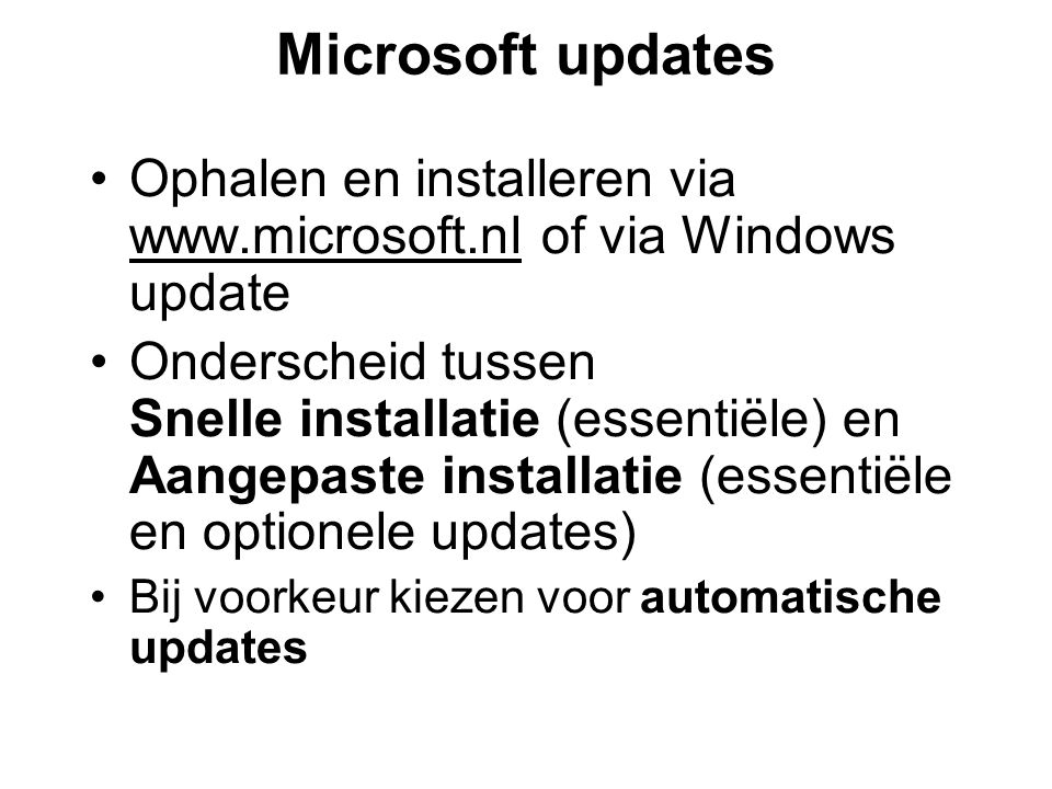 Microsoft updates Ophalen en installeren via www.microsoft.nl of via Windows update.