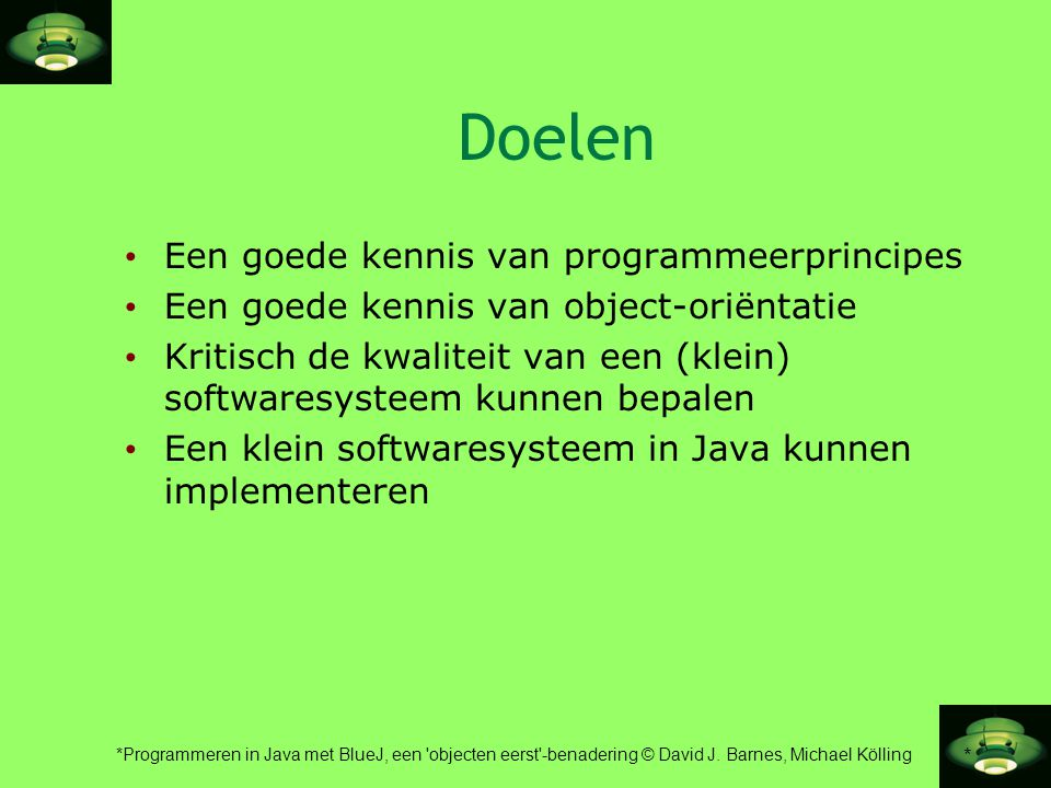 Doelen Een goede kennis van programmeerprincipes