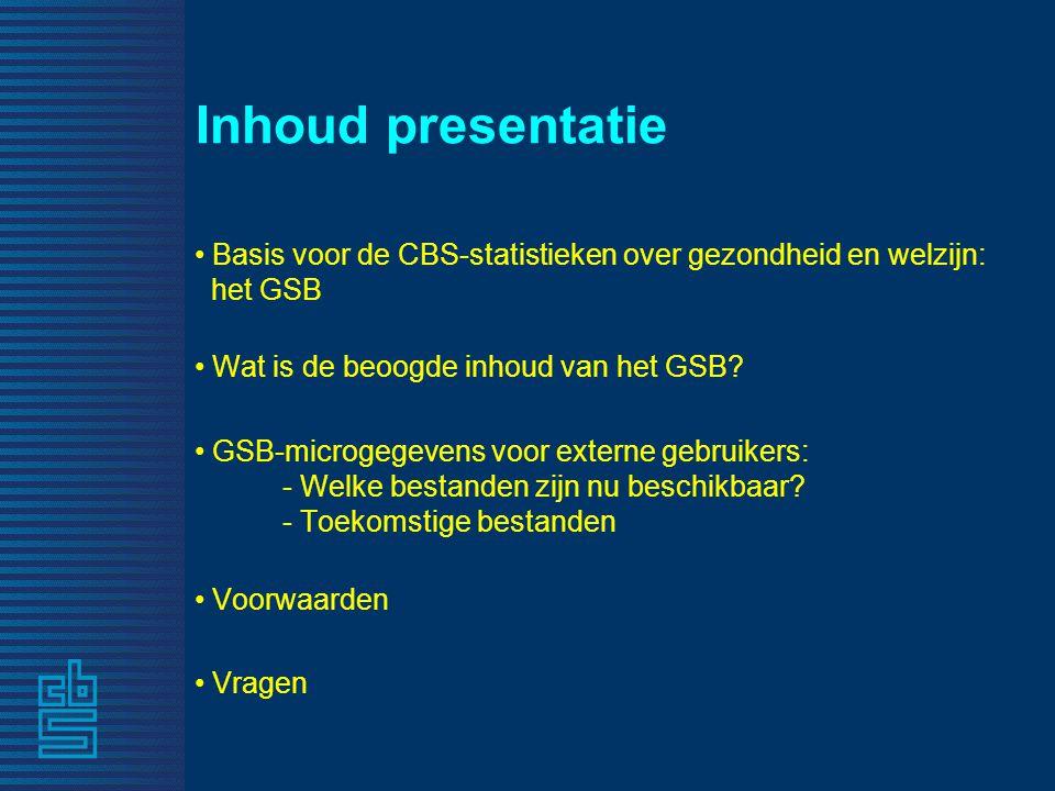 Inhoud presentatie Basis voor de CBS-statistieken over gezondheid en welzijn: het GSB. Wat is de beoogde inhoud van het GSB