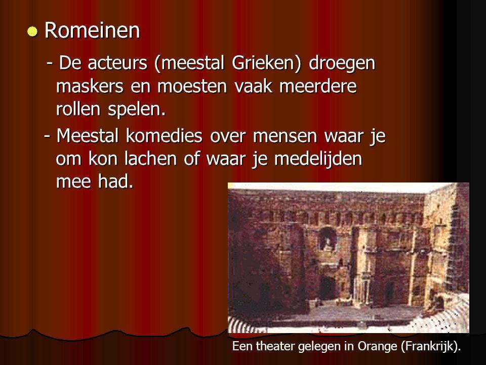 Romeinen - De acteurs (meestal Grieken) droegen maskers en moesten vaak meerdere rollen spelen.