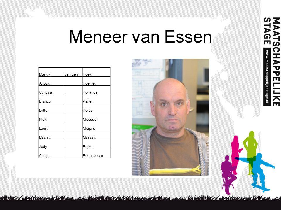Meneer van Essen Mandy van den Hoek Anouk Hoenjet Cynthia Hollands