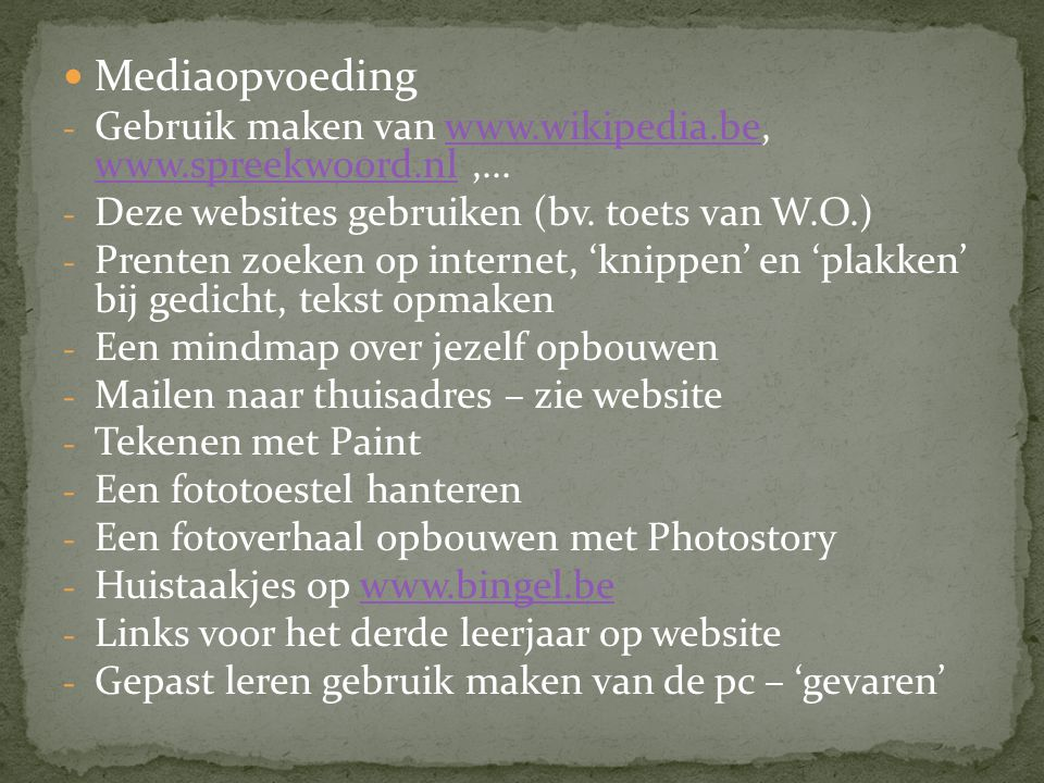 Mediaopvoeding Gebruik maken van www.wikipedia.be, www.spreekwoord.nl ,... Deze websites gebruiken (bv. toets van W.O.)