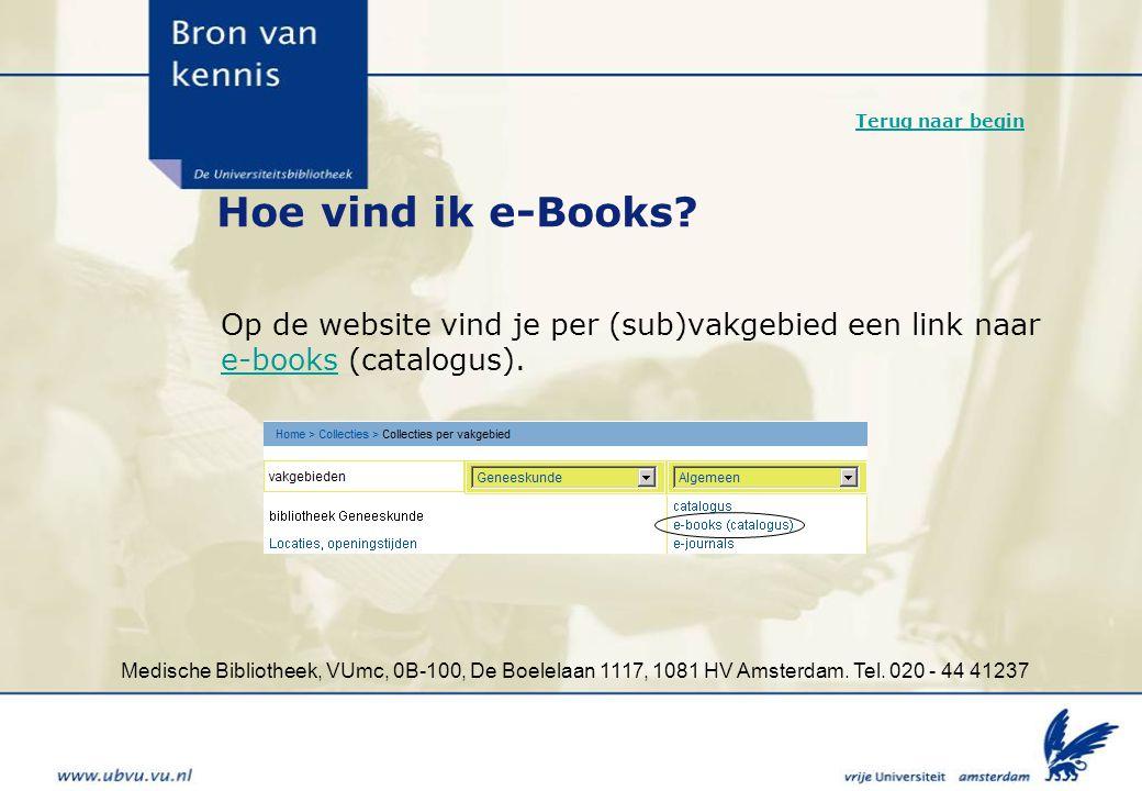 Terug naar begin Hoe vind ik e-Books Op de website vind je per (sub)vakgebied een link naar. e-books (catalogus).