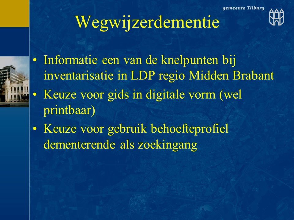 Wegwijzerdementie Informatie een van de knelpunten bij inventarisatie in LDP regio Midden Brabant. Keuze voor gids in digitale vorm (wel printbaar)