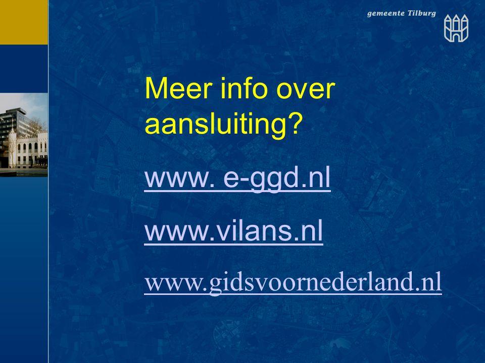 Meer info over aansluiting www. e-ggd.nl www.vilans.nl