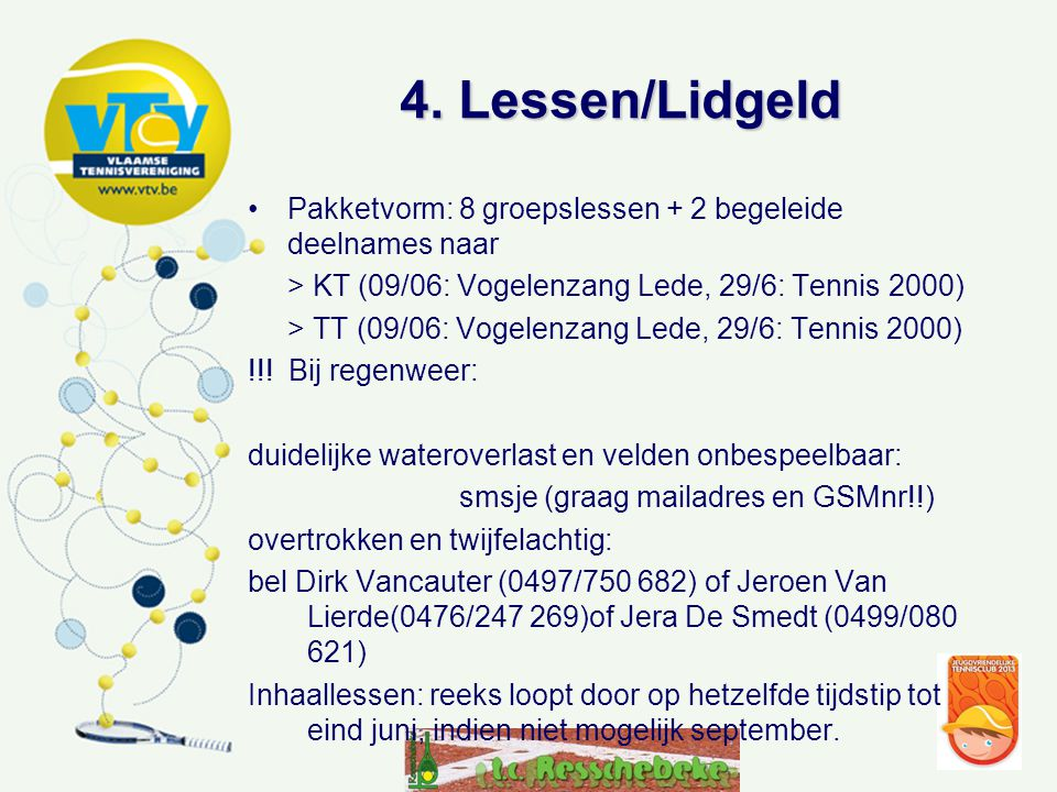 4. Lessen/Lidgeld Pakketvorm: 8 groepslessen + 2 begeleide deelnames naar. > KT (09/06: Vogelenzang Lede, 29/6: Tennis 2000)