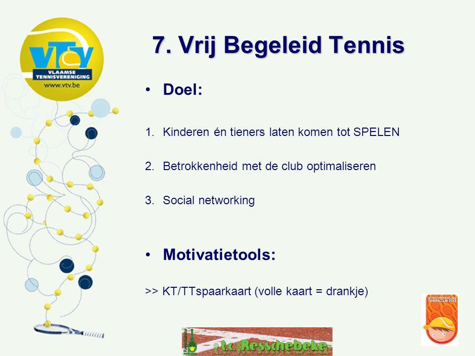 7. Vrij Begeleid Tennis Doel: Motivatietools: