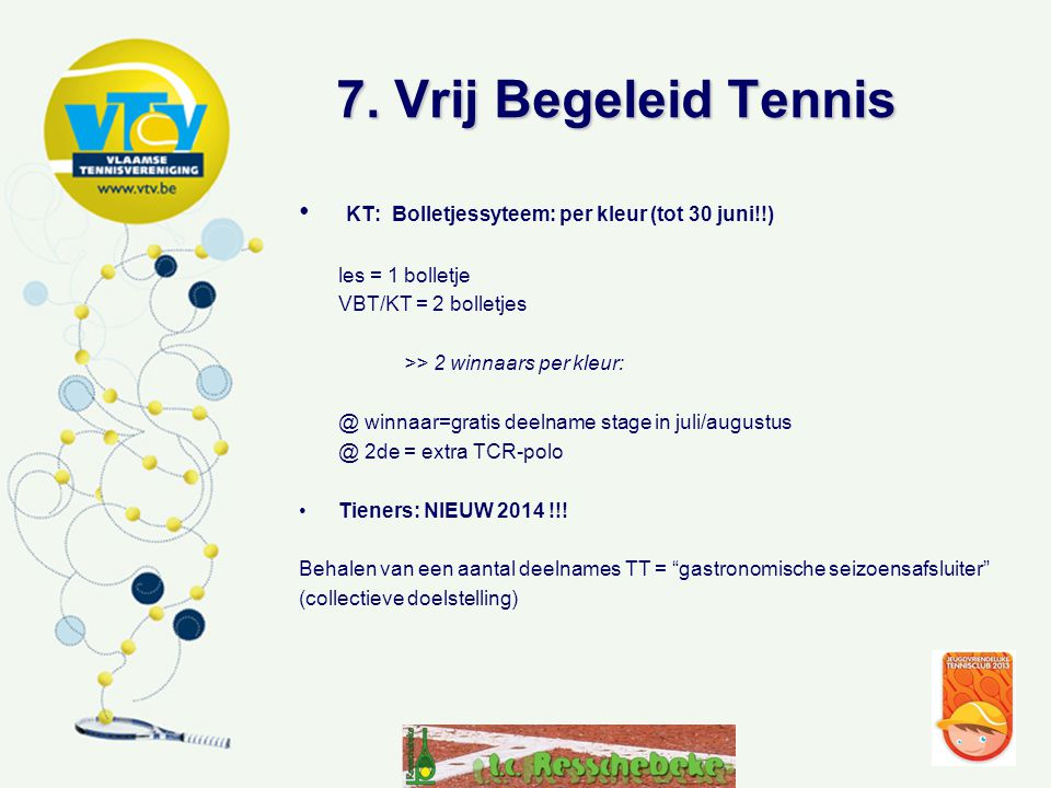 7. Vrij Begeleid Tennis KT: Bolletjessyteem: per kleur (tot 30 juni!!)