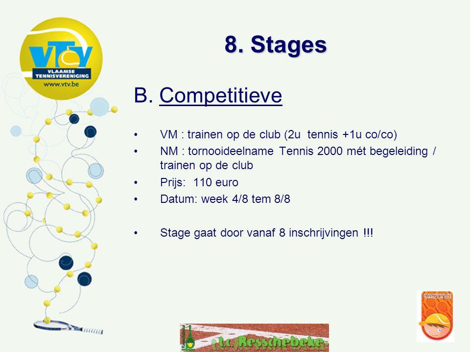 8. Stages B. Competitieve. VM : trainen op de club (2u tennis +1u co/co) NM : tornooideelname Tennis 2000 mét begeleiding / trainen op de club.
