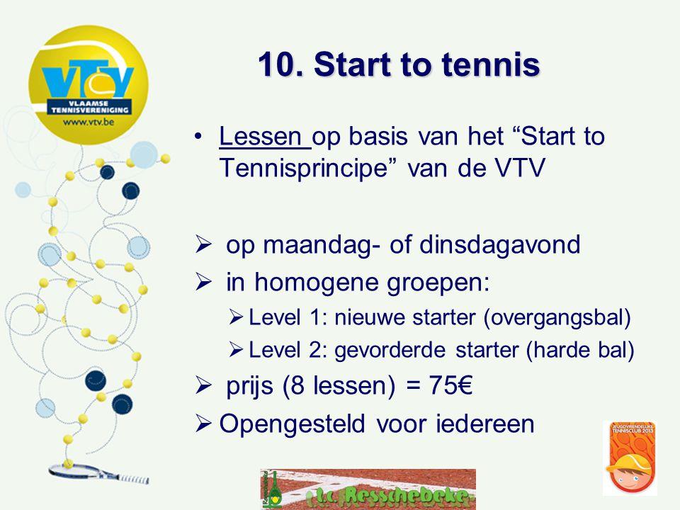 10. Start to tennis Lessen op basis van het Start to Tennisprincipe van de VTV. op maandag- of dinsdagavond.