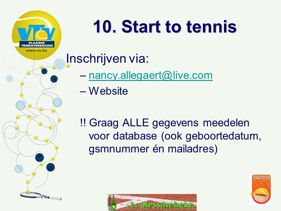 10. Start to tennis Inschrijven via: nancy.allegaert@live.com Website