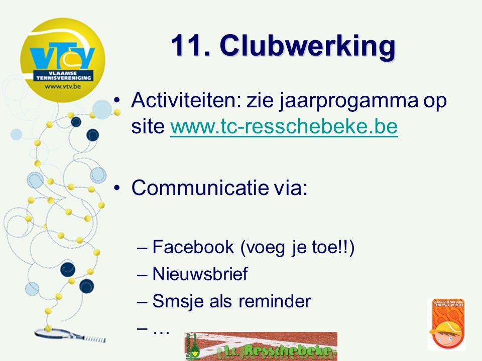 11. Clubwerking Activiteiten: zie jaarprogamma op site www.tc-resschebeke.be. Communicatie via: Facebook (voeg je toe!!)