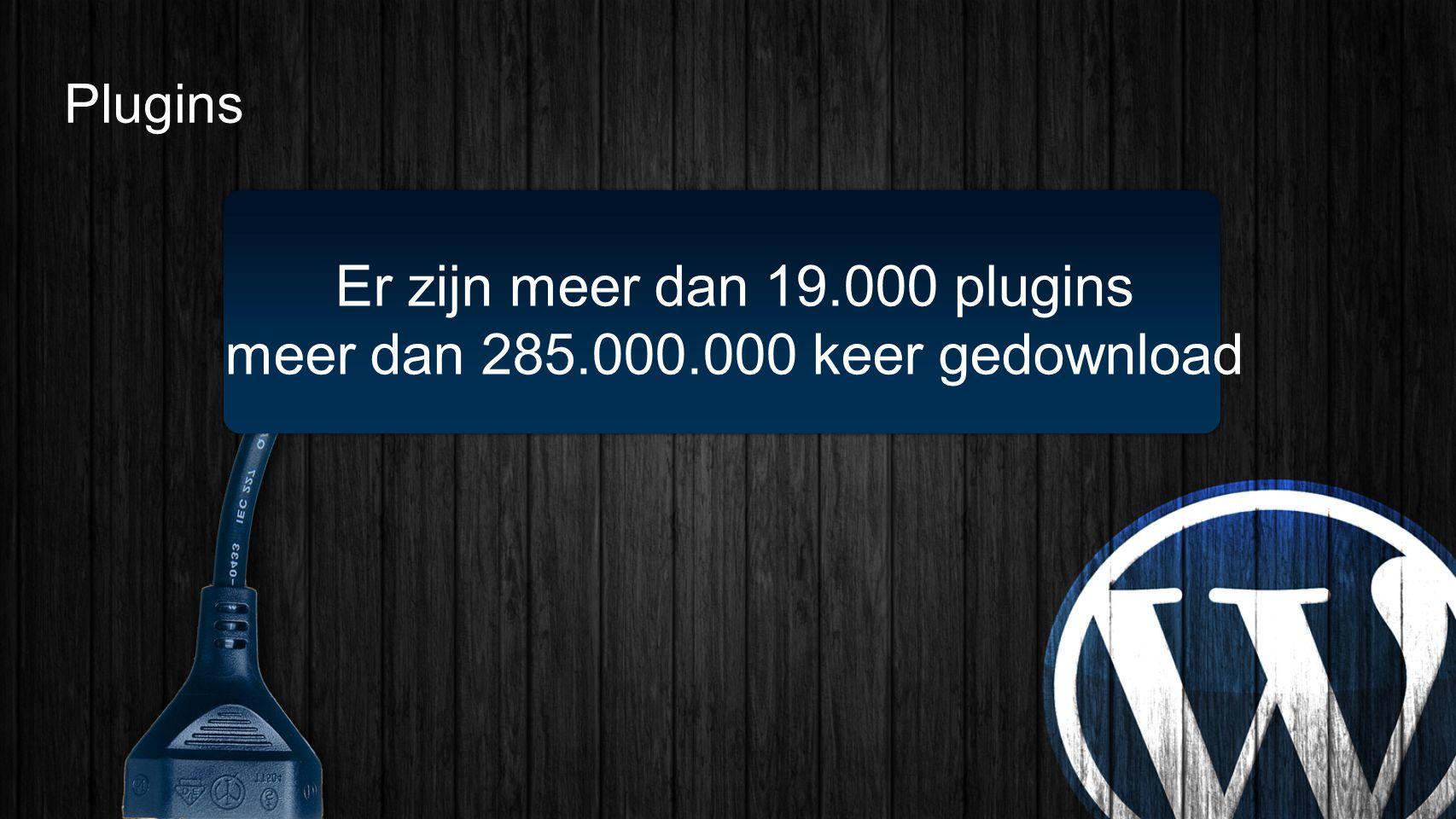 Er zijn meer dan 19.000 plugins meer dan 285.000.000 keer gedownload