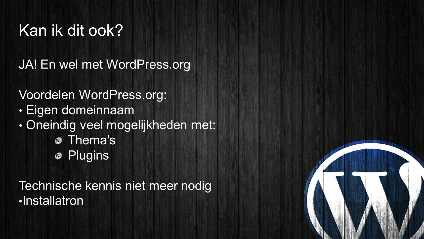 Kan ik dit ook JA! En wel met WordPress.org Voordelen WordPress.org: