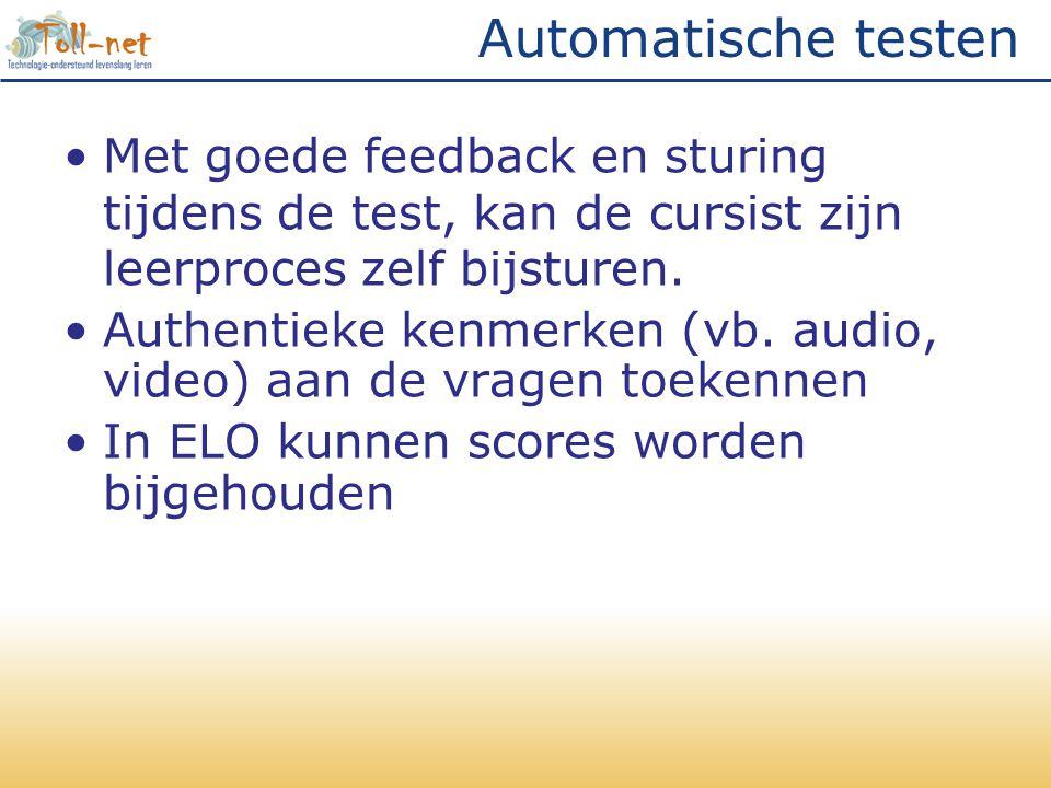 Automatische testen Met goede feedback en sturing tijdens de test, kan de cursist zijn leerproces zelf bijsturen.