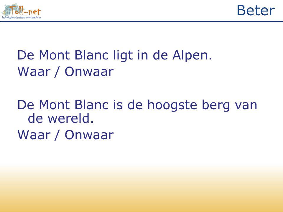 Beter De Mont Blanc ligt in de Alpen. Waar / Onwaar De Mont Blanc is de hoogste berg van de wereld.