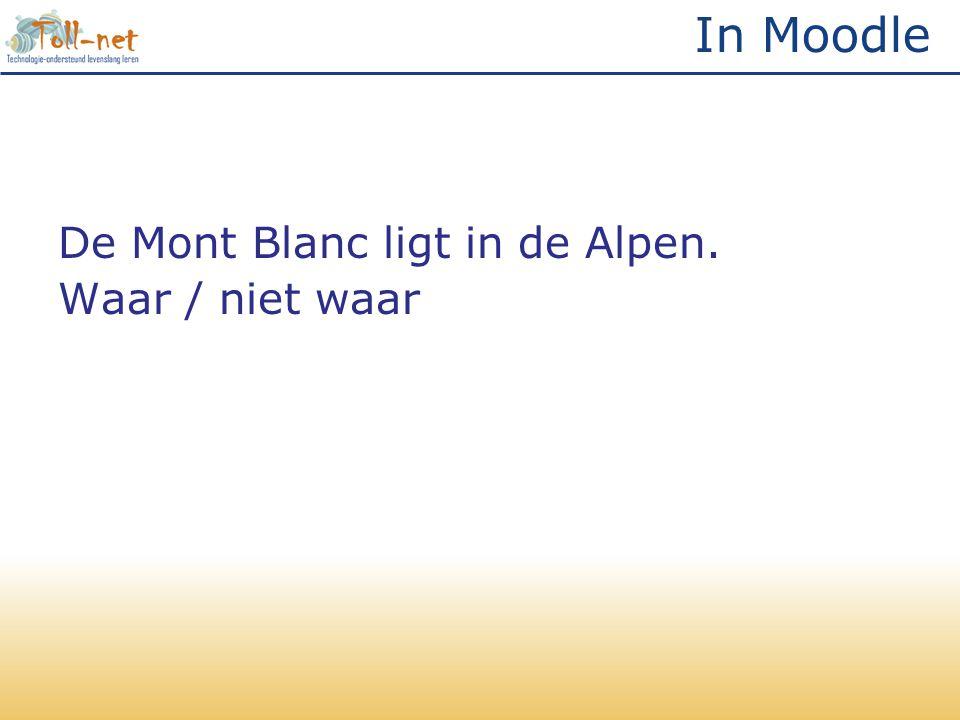 In Moodle De Mont Blanc ligt in de Alpen. Waar / niet waar