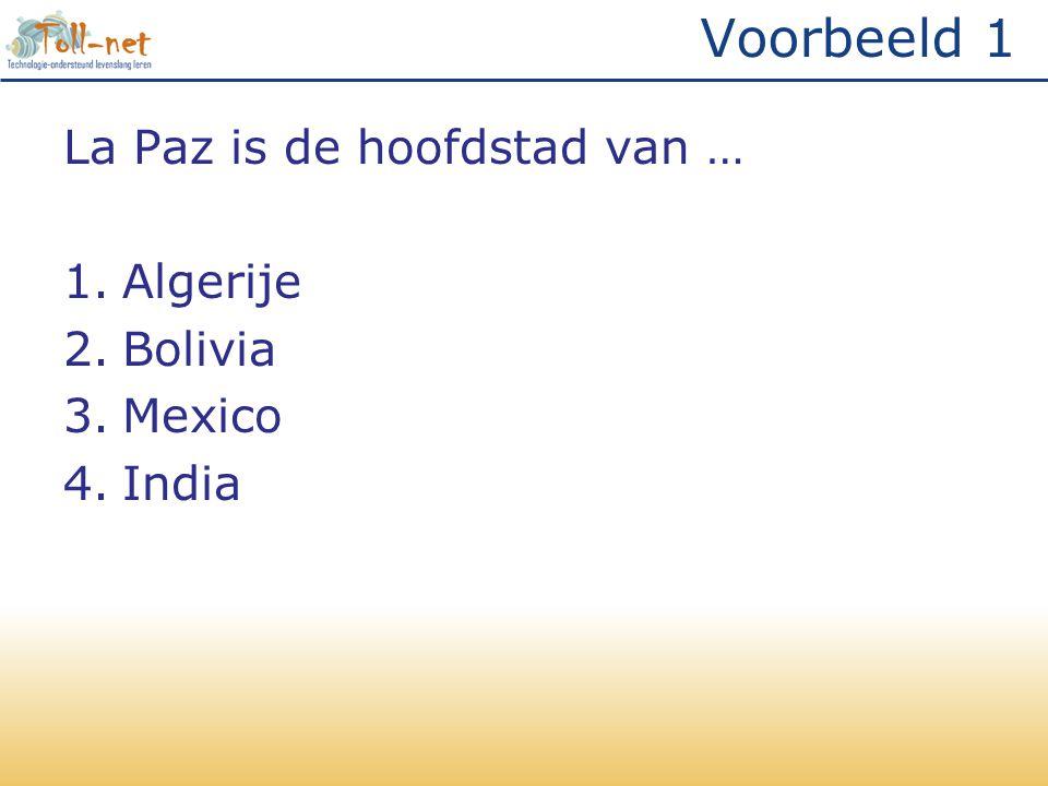 Voorbeeld 1 La Paz is de hoofdstad van … Algerije Bolivia Mexico India