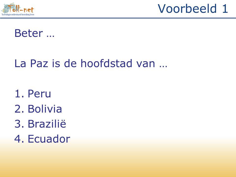 Voorbeeld 1 Beter … La Paz is de hoofdstad van … Peru Bolivia Brazilië